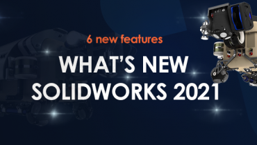Six New Features In SOLIDWORKS 2021